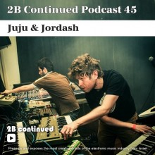 2B Continued Podcast 45 - Juju & Jordash