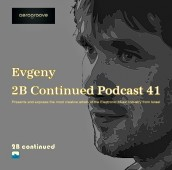 Evgeny AeroGroove - 2B Continued Podcast 41 Presents and exposes the most creative artists of the Electronic Music Industry from Israel - Best Israeli Djs Cover