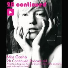 Miss Gosha - 2B Continued Podcast 44 - Best Israeli djs
